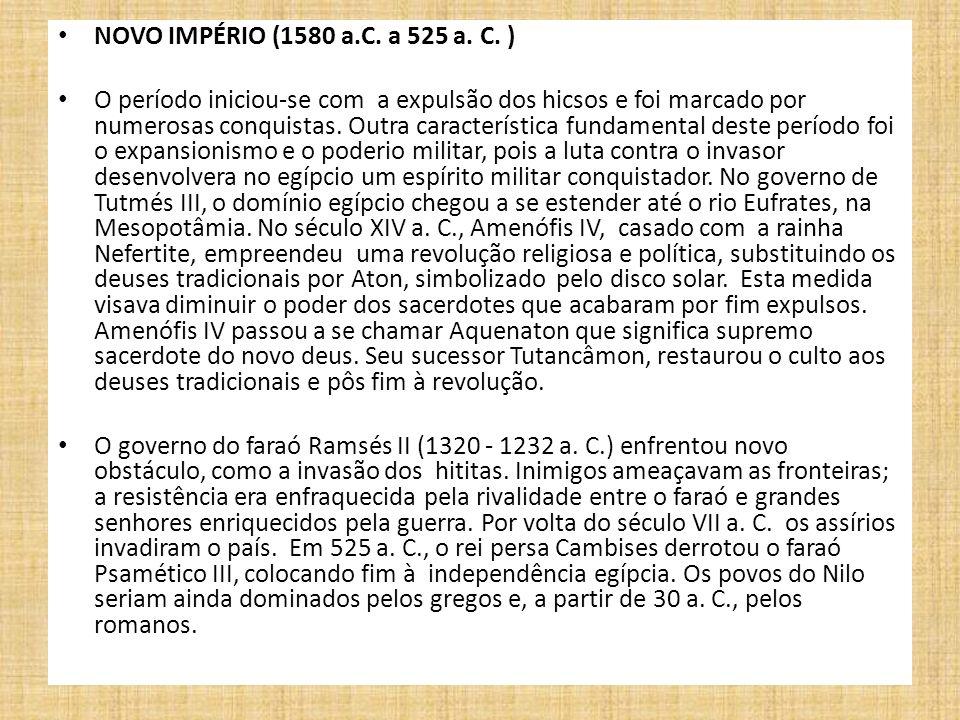 NOVO IMPÉRIO (1580 a.C. a 525 a. C. ) O período iniciou-se com a expulsão dos hicsos e foi marcado por numerosas conquistas. Outra característica fund