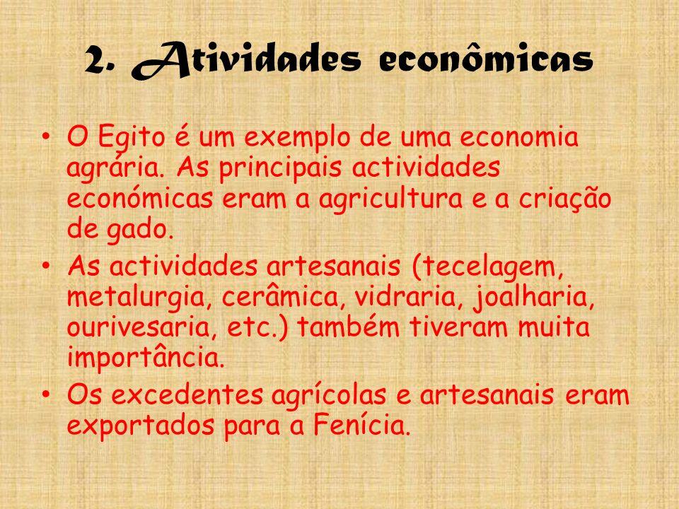 2. Atividades econômicas O Egito é um exemplo de uma economia agrária. As principais actividades económicas eram a agricultura e a criação de gado. As