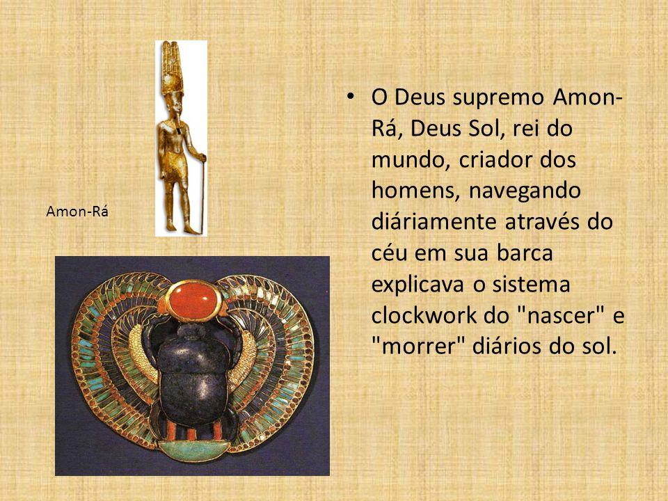 O Deus supremo Amon- Rá, Deus Sol, rei do mundo, criador dos homens, navegando diáriamente através do céu em sua barca explicava o sistema clockwork d
