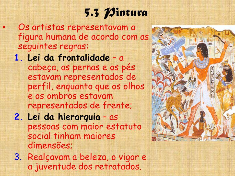 5.3 Pintura Os artistas representavam a figura humana de acordo com as seguintes regras: 1.Lei da frontalidade – a cabeça, as pernas e os pés estavam