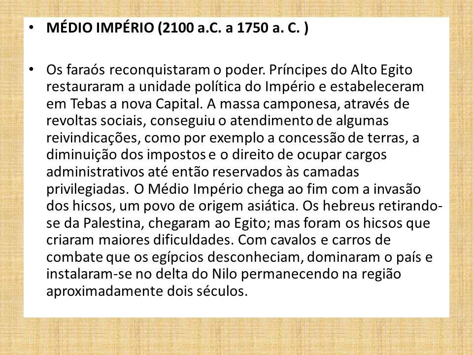 MÉDIO IMPÉRIO (2100 a.C. a 1750 a. C. ) Os faraós reconquistaram o poder. Príncipes do Alto Egito restauraram a unidade política do Império e estabele