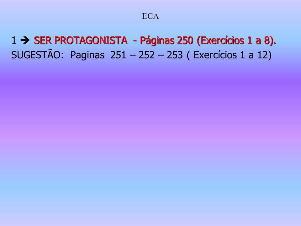 ECA SER PROTAGONISTA - Páginas 250 (Exercícios 1 a 8). 1 SER PROTAGONISTA - Páginas 250 (Exercícios 1 a 8). SUGESTÃO: Paginas 251 – 252 – 253 ( Exercí