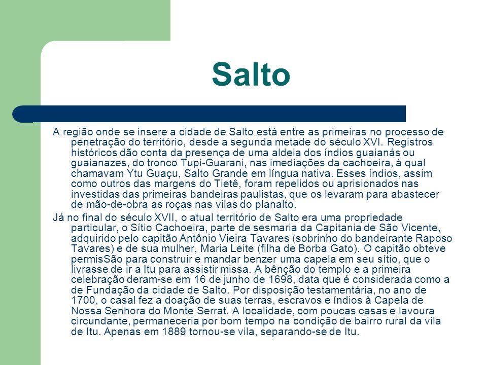 Salto A região onde se insere a cidade de Salto está entre as primeiras no processo de penetração do território, desde a segunda metade do século XVI.