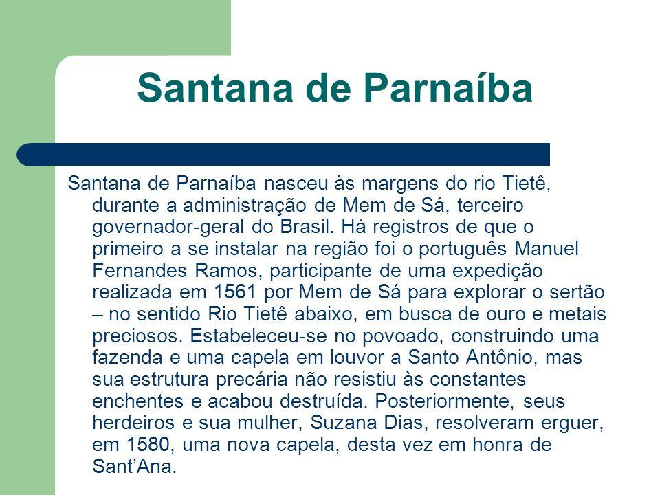 Santana de Parnaíba Santana de Parnaíba nasceu às margens do rio Tietê, durante a administração de Mem de Sá, terceiro governador-geral do Brasil. Há
