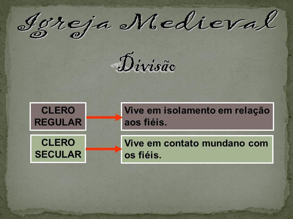 CLERO REGULAR Vive em isolamento em relação aos fiéis.