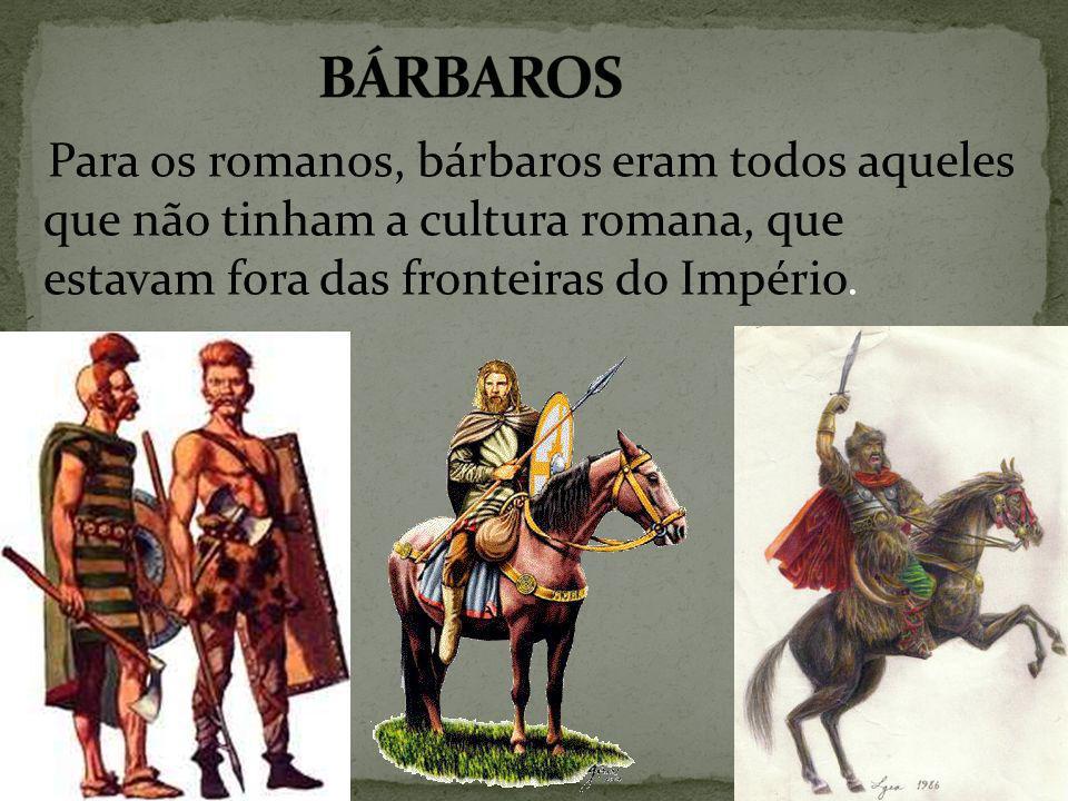 Para os romanos, bárbaros eram todos aqueles que não tinham a cultura romana, que estavam fora das fronteiras do Império.