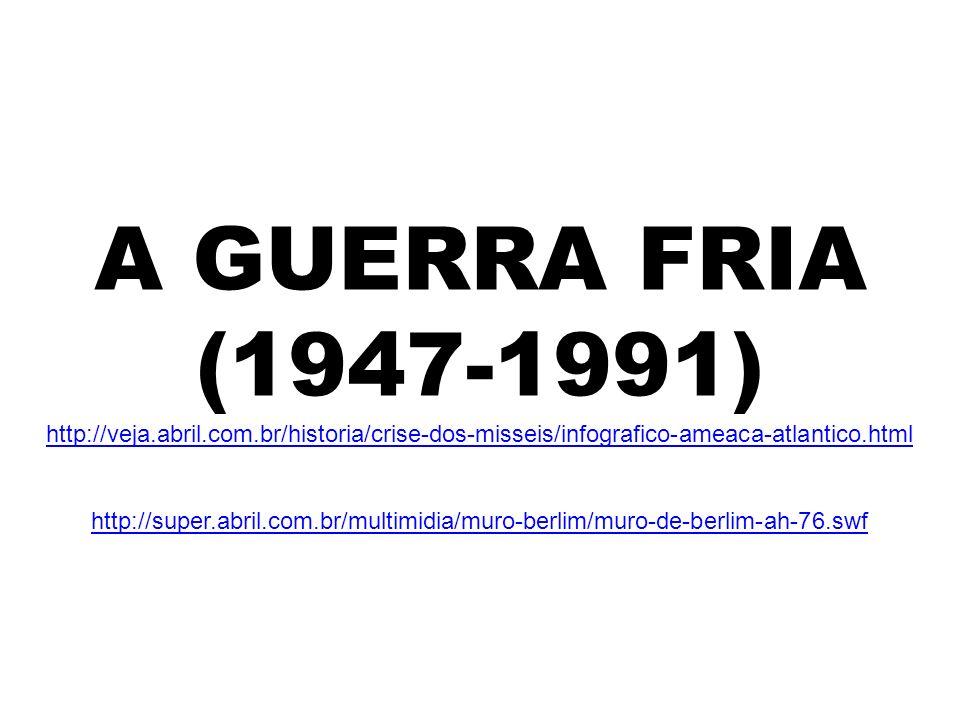 A GUERRA FRIA (1947-1991) http://veja.abril.com.br/historia/crise-dos-misseis/infografico-ameaca-atlantico.html http://super.abril.com.br/multimidia/m