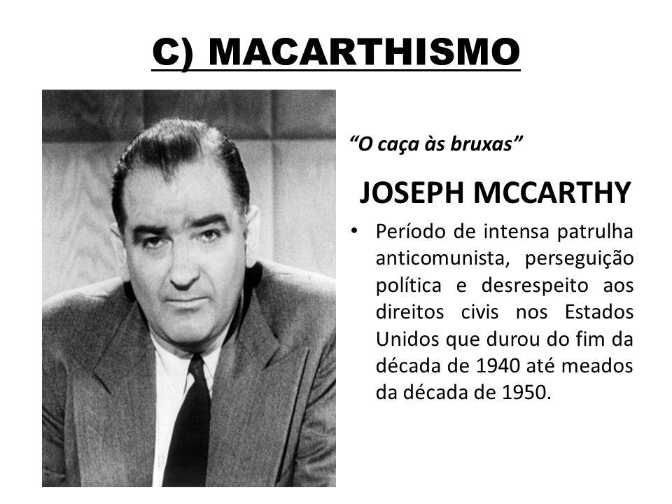 C) MACARTHISMO JOSEPH MCCARTHY O caça às bruxas Período de intensa patrulha anticomunista, perseguição política e desrespeito aos direitos civis nos E