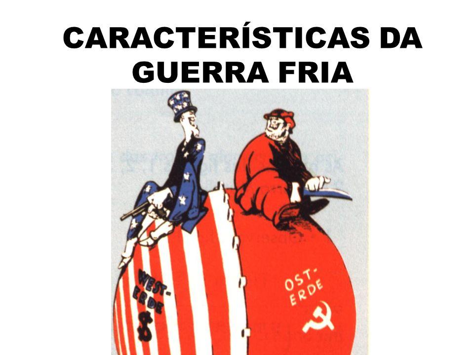 CARACTERÍSTICAS DA GUERRA FRIA