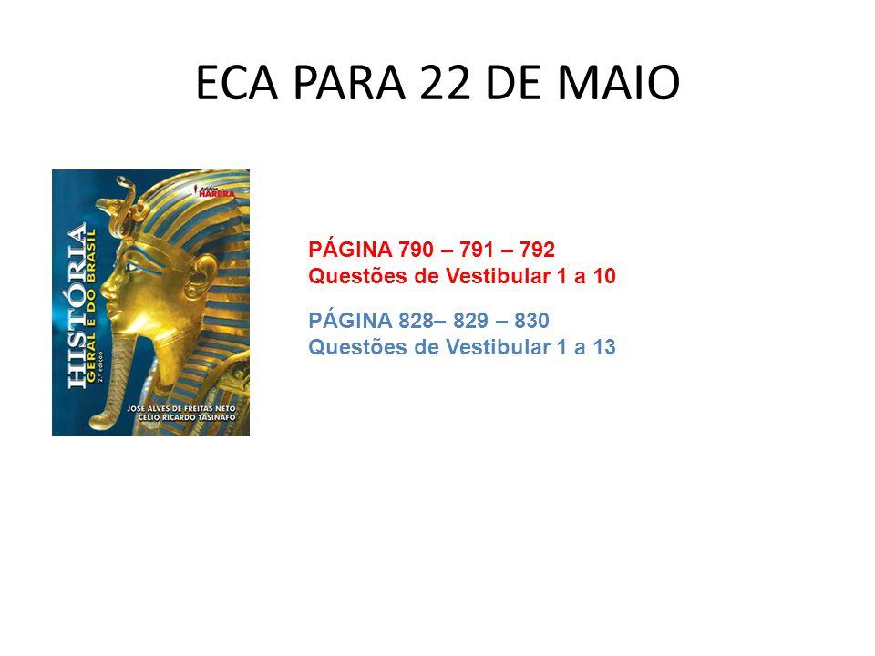 ECA PARA 22 DE MAIO PÁGINA 790 – 791 – 792 Questões de Vestibular 1 a 10 PÁGINA 828– 829 – 830 Questões de Vestibular 1 a 13
