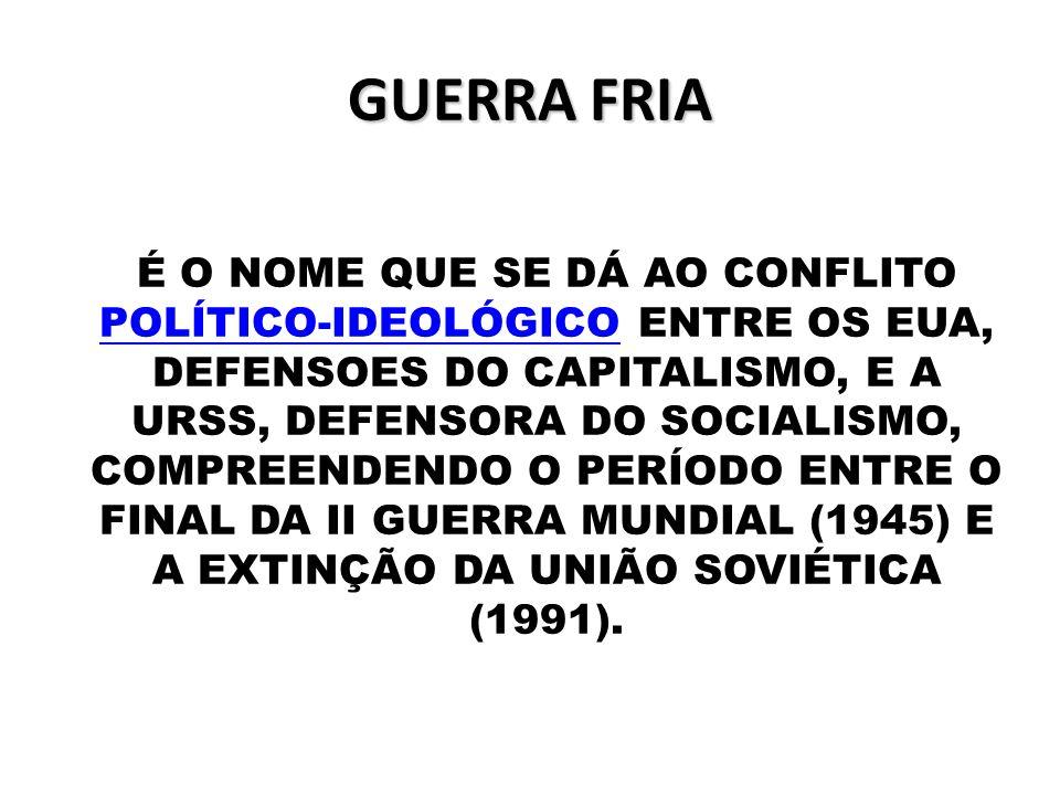 A DIVISÃO DA GUERRA FRIA Fase Inicial (1947-1955): Ascensão e militarização dos dois blocos Coexistência Pacífica (1955-1968): Cooperação/Aproximação e auge Détente (1969-1979): Acordos de desarmamentos Fase final: (1980-1985): Reformas na URSS