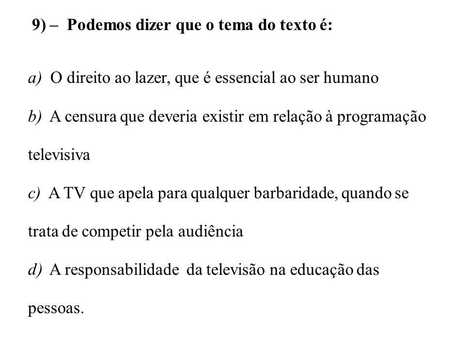 9) – Podemos dizer que o tema do texto é: a) O direito ao lazer, que é essencial ao ser humano b) A censura que deveria existir em relação à programaç