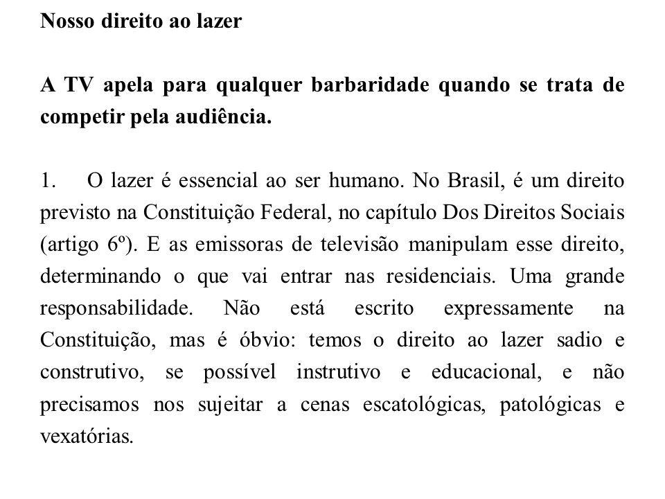 Nosso direito ao lazer A TV apela para qualquer barbaridade quando se trata de competir pela audiência. 1. O lazer é essencial ao ser humano. No Brasi