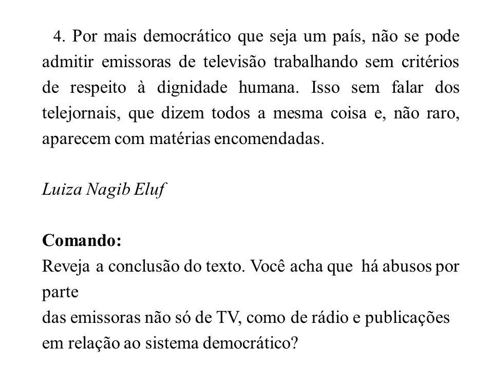 4. Por mais democrático que seja um país, não se pode admitir emissoras de televisão trabalhando sem critérios de respeito à dignidade humana. Isso se