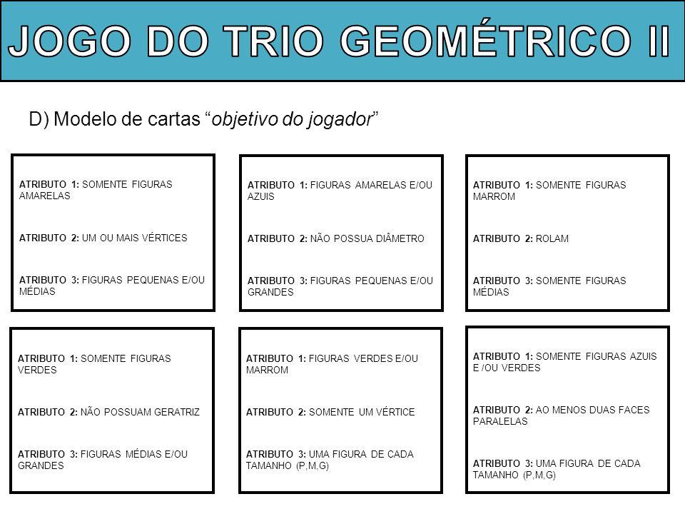 D) Modelo de cartas objetivo do jogador ATRIBUTO 1: SOMENTE FIGURAS AMARELAS ATRIBUTO 2: UM OU MAIS VÉRTICES ATRIBUTO 3: FIGURAS PEQUENAS E/OU MÉDIAS