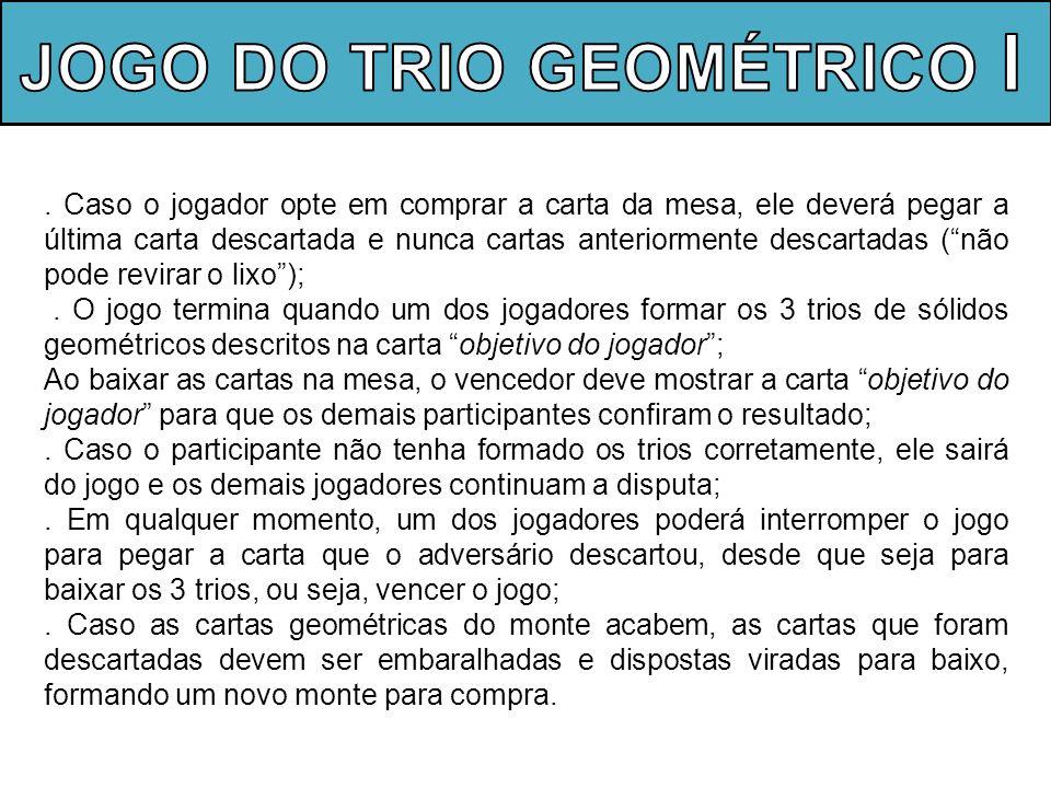 D) Modelo de cartas objetivo do jogador TRIO 1: VERDES E/OU AZUIS TRIO 2: VOLUME SEJA DADO POR UM TERÇO DA BASE PELA ALTURA TRIO 3: UMA FIGURA DE CADA TAMANHO (P,M,G) TRIO 1: SOMENTE MARROM TRIO 2: POSSUAM DIÂMETRO TRIO 3: SOMENTE FIGURAS MÉDIAS TRIO 1: SOMENTE AMARELOS TRIO 2: POSSUAM UM OU MAIS VÉRTICES TRIO 3: SOMENTE FIGURAS PEQUENAS TRIO 1: AMARELOS E/OU VERDES TRIO 2: POSSUAM GERATRIZ TRIO 3: UMA FIGURA DE CADA TAMANHO (P,M,G) TRIO 1: SOMENTE AZUIS TRIO 2: NÃO POSSUAM GERATRIZ TRIO 3: SOMENTE FIGURAS PEQUENAS OU MÉDIAS TRIO 1: SOMENTE VERDES TRIO 2: NÃO POSSUAM BASE CIRCULAR TRIO 3: SOMENTE FIGURAS PEQUENAS E/OU GRANDES