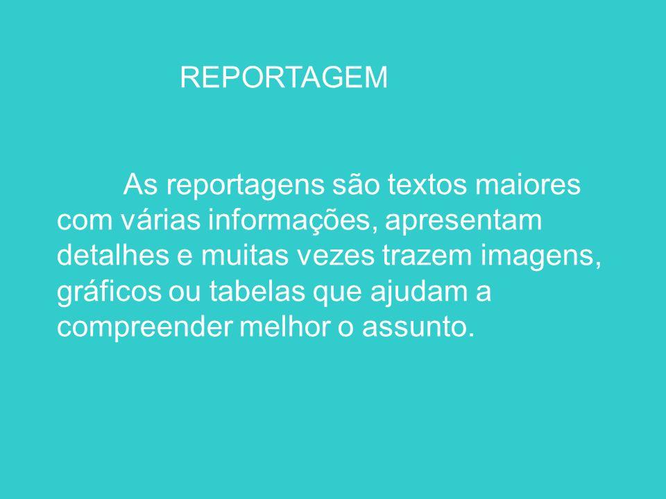 REPORTAGEM As reportagens são textos maiores com várias informações, apresentam detalhes e muitas vezes trazem imagens, gráficos ou tabelas que ajudam