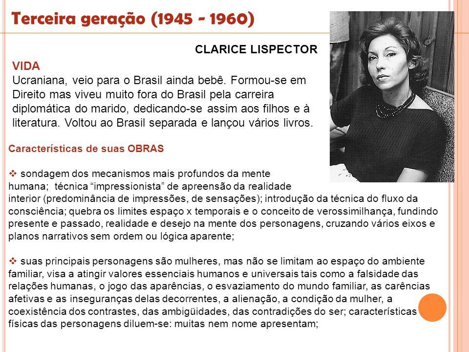 CLARICE LISPECTOR Terceira geração (1945 - 1960) VIDA Ucraniana, veio para o Brasil ainda bebê. Formou-se em Direito mas viveu muito fora do Brasil pe