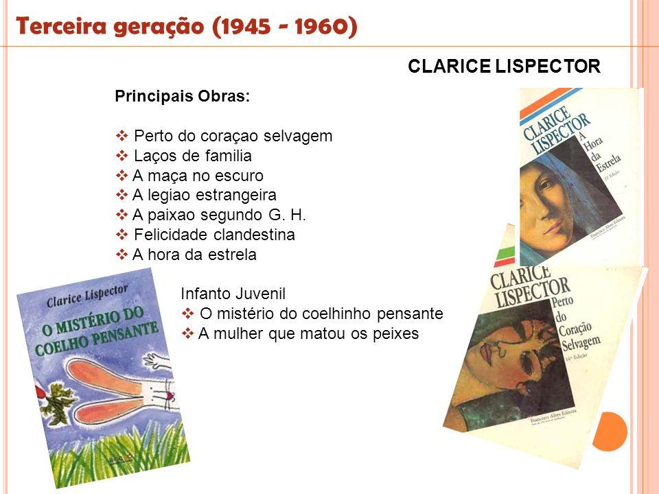 Terceira geração (1945 - 1960) CLARICE LISPECTOR Principais Obras: Perto do coraçao selvagem Laços de familia A maça no escuro A legiao estrangeira A