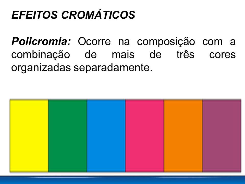 EFEITOS CROMÁTICOS Policromia: Ocorre na composição com a combinação de mais de três cores organizadas separadamente.