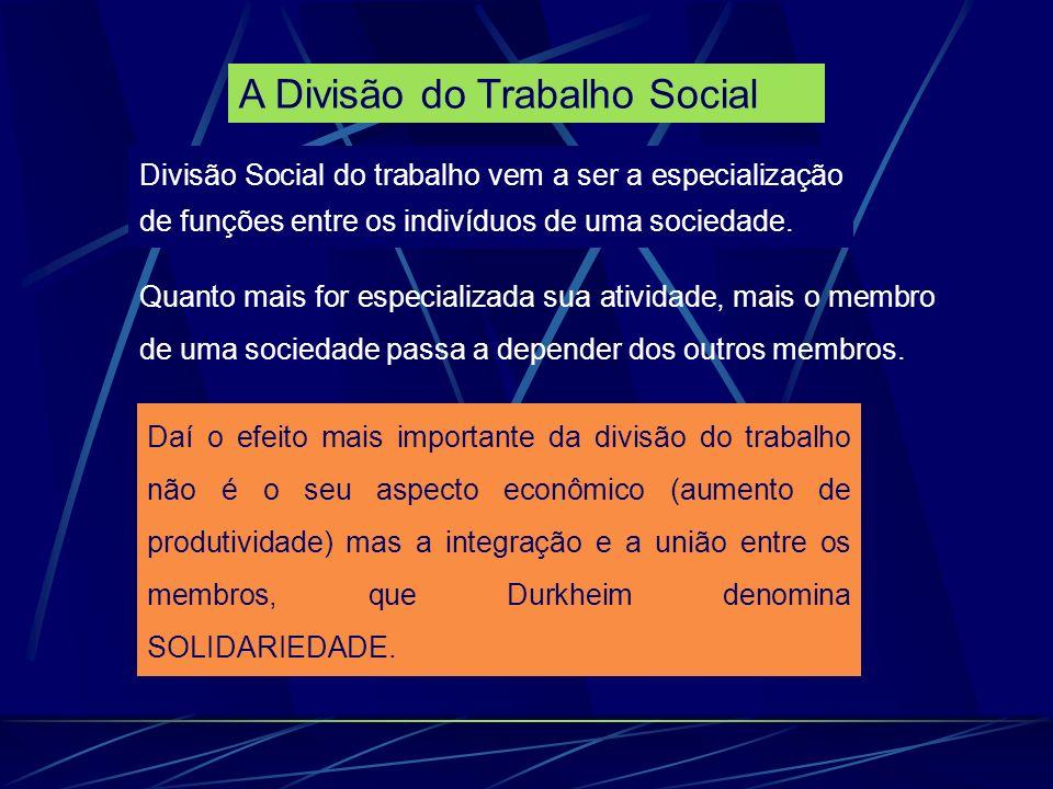Daí o efeito mais importante da divisão do trabalho não é o seu aspecto econômico (aumento de produtividade) mas a integração e a união entre os membros, que Durkheim denomina SOLIDARIEDADE.