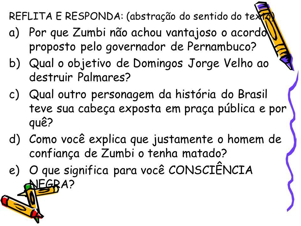 REFLITA E RESPONDA: (abstração do sentido do texto) a)Por que Zumbi não achou vantajoso o acordo proposto pelo governador de Pernambuco? b)Qual o obje