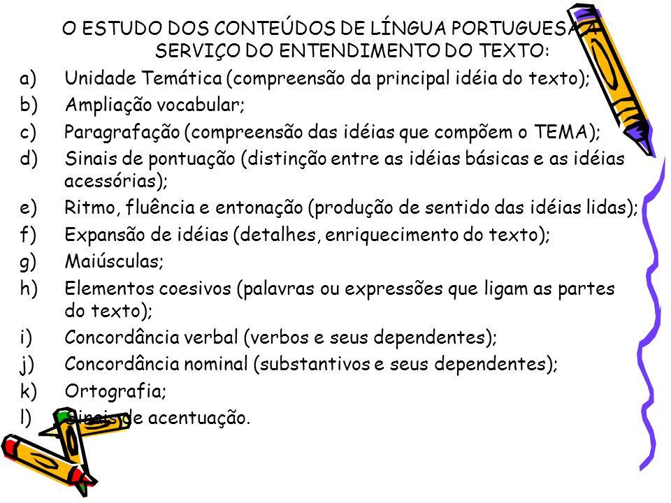 O ESTUDO DOS CONTEÚDOS DE LÍNGUA PORTUGUESA A SERVIÇO DO ENTENDIMENTO DO TEXTO: a)Unidade Temática (compreensão da principal idéia do texto); b)Amplia