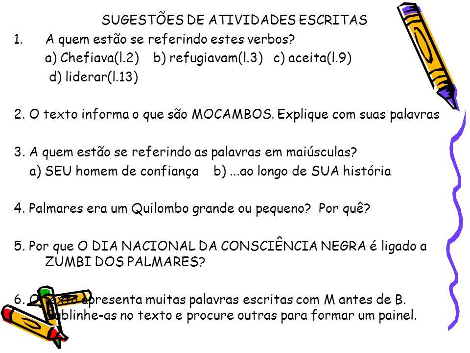 SUGESTÕES DE ATIVIDADES ESCRITAS 1.A quem estão se referindo estes verbos? a) Chefiava(l.2) b) refugiavam(l.3) c) aceita(l.9) d) liderar(l.13) 2. O te