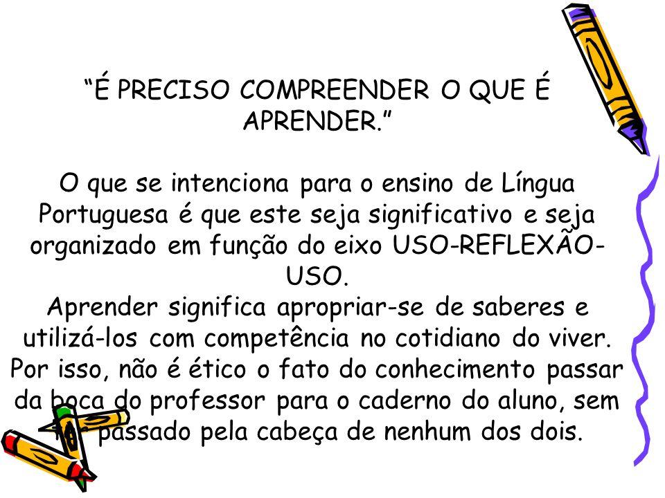 É PRECISO COMPREENDER O QUE É APRENDER. O que se intenciona para o ensino de Língua Portuguesa é que este seja significativo e seja organizado em funç