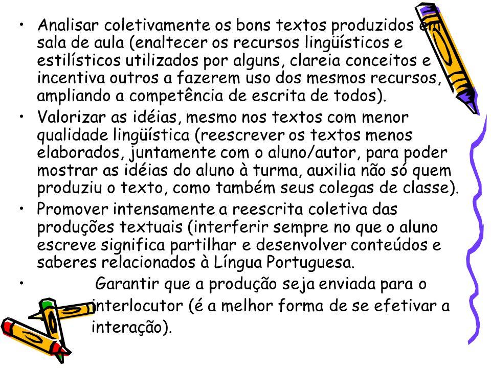 Analisar coletivamente os bons textos produzidos em sala de aula (enaltecer os recursos lingüísticos e estilísticos utilizados por alguns, clareia con