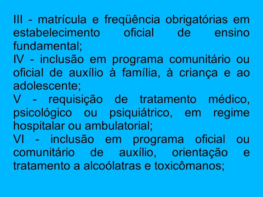 III - matrícula e freqüência obrigatórias em estabelecimento oficial de ensino fundamental; IV - inclusão em programa comunitário ou oficial de auxíli