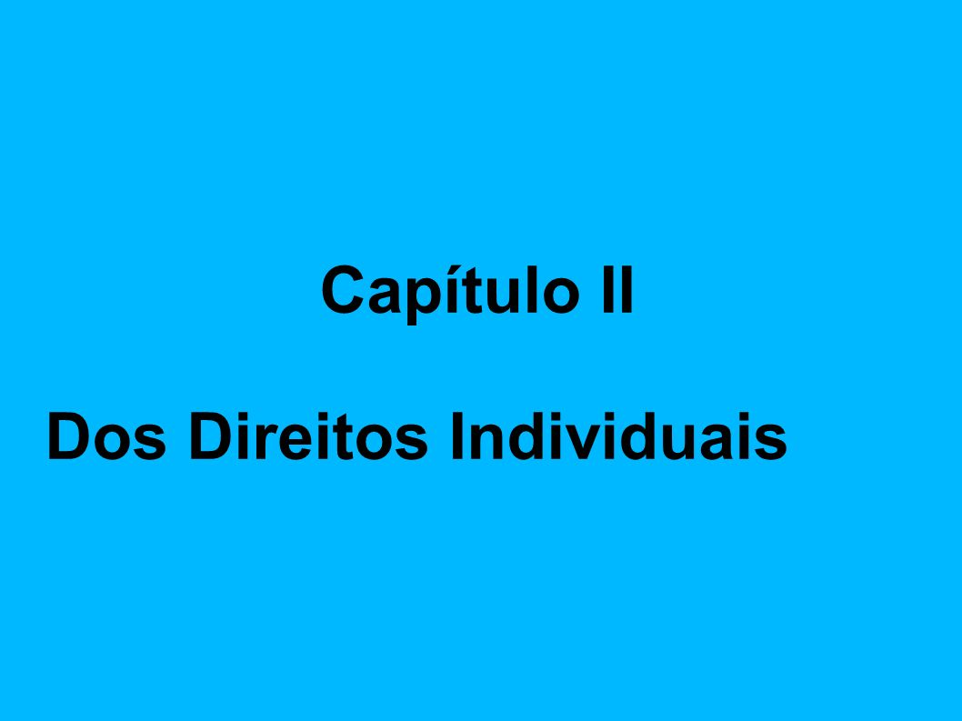 Capítulo II Dos Direitos Individuais