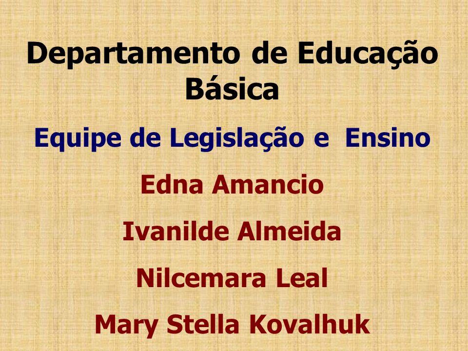 Departamento de Educação Básica Equipe de Legislação e Ensino Edna Amancio Ivanilde Almeida Nilcemara Leal Mary Stella Kovalhuk