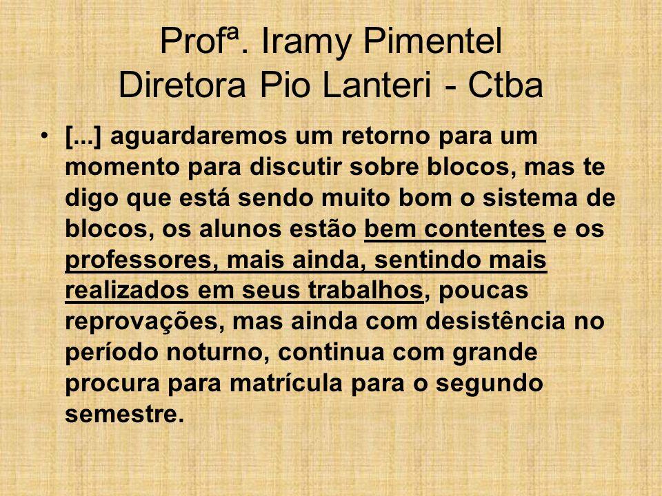Profª. Iramy Pimentel Diretora Pio Lanteri - Ctba [...] aguardaremos um retorno para um momento para discutir sobre blocos, mas te digo que está sendo