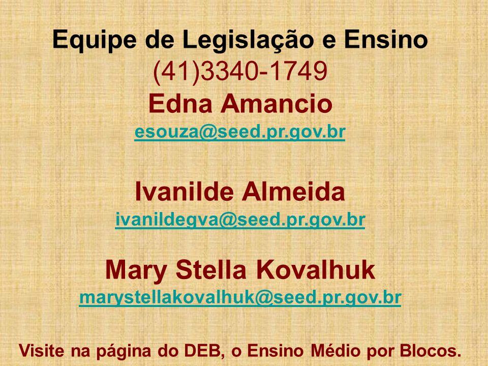Equipe de Legislação e Ensino (41)3340-1749 Edna Amancio esouza@seed.pr.gov.br esouza@seed.pr.gov.br Ivanilde Almeida ivanildegva@seed.pr.gov.br ivani