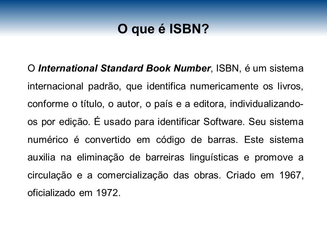 O que é ISBN? O International Standard Book Number, ISBN, é um sistema internacional padrão, que identifica numericamente os livros, conforme o título