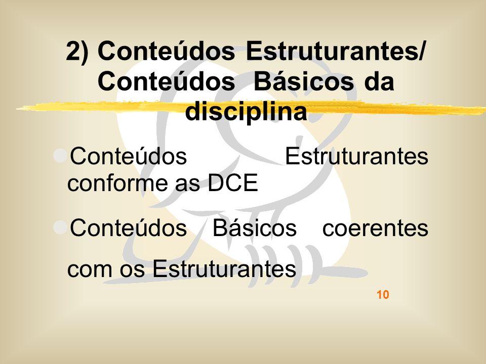 10 2) Conteúdos Estruturantes/ Conteúdos Básicos da disciplina Conteúdos Estruturantes conforme as DCE Conteúdos Básicos coerentes com os Estruturante