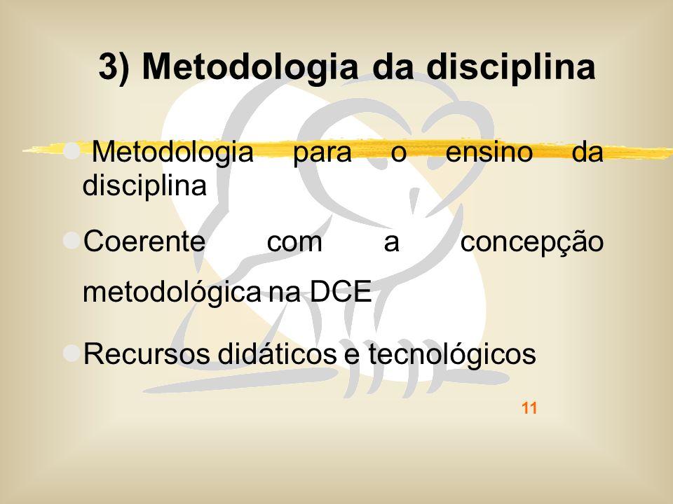 11 3) Metodologia da disciplina Metodologia para o ensino da disciplina Coerente com a concepção metodológica na DCE Recursos didáticos e tecnológicos