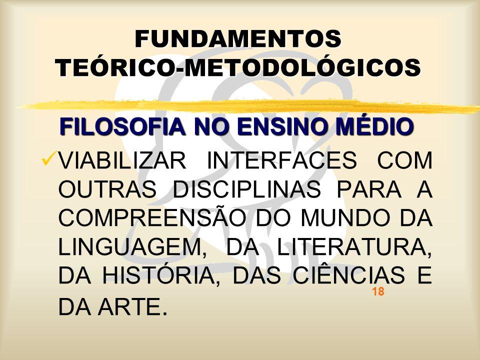 18 FUNDAMENTOS TEÓRICO-METODOLÓGICOS FILOSOFIA NO ENSINO MÉDIO VIABILIZAR INTERFACES COM OUTRAS DISCIPLINAS PARA A COMPREENSÃO DO MUNDO DA LINGUAGEM,