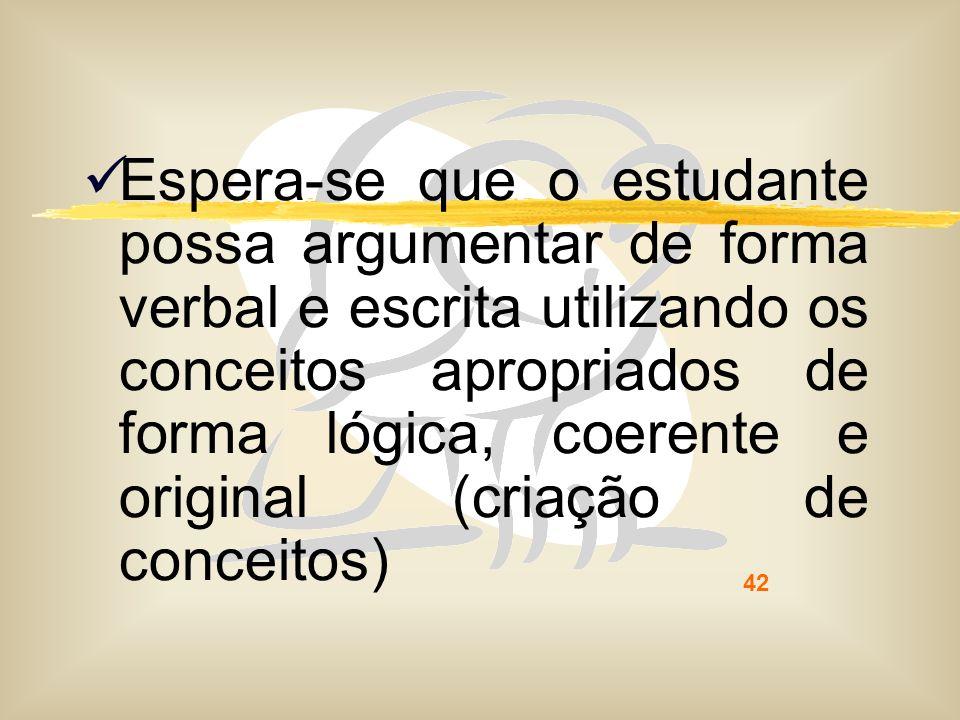 42 Espera-se que o estudante possa argumentar de forma verbal e escrita utilizando os conceitos apropriados de forma lógica, coerente e original (cria