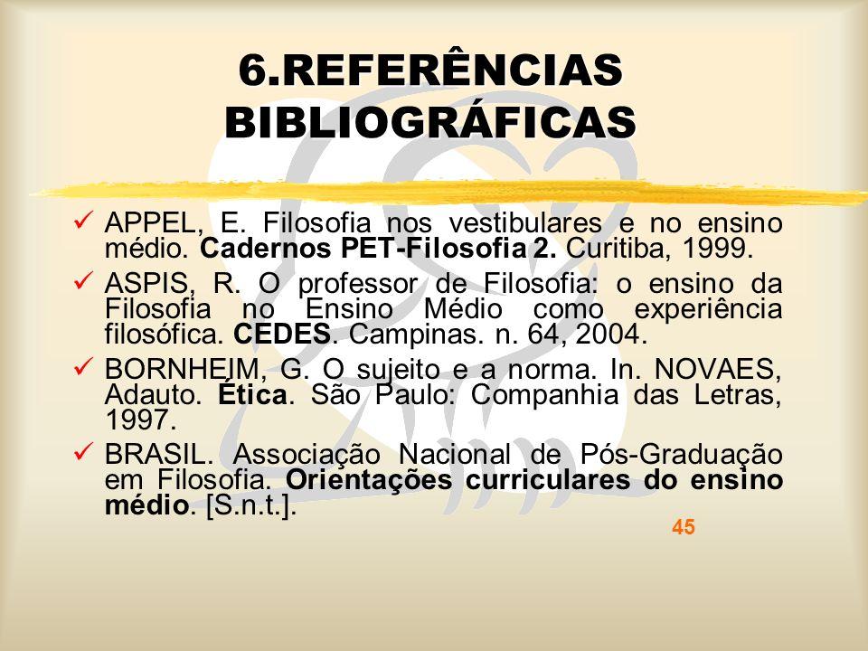 45 6.REFERÊNCIAS BIBLIOGRÁFICAS APPEL, E. Filosofia nos vestibulares e no ensino médio. Cadernos PET-Filosofia 2. Curitiba, 1999. ASPIS, R. O professo