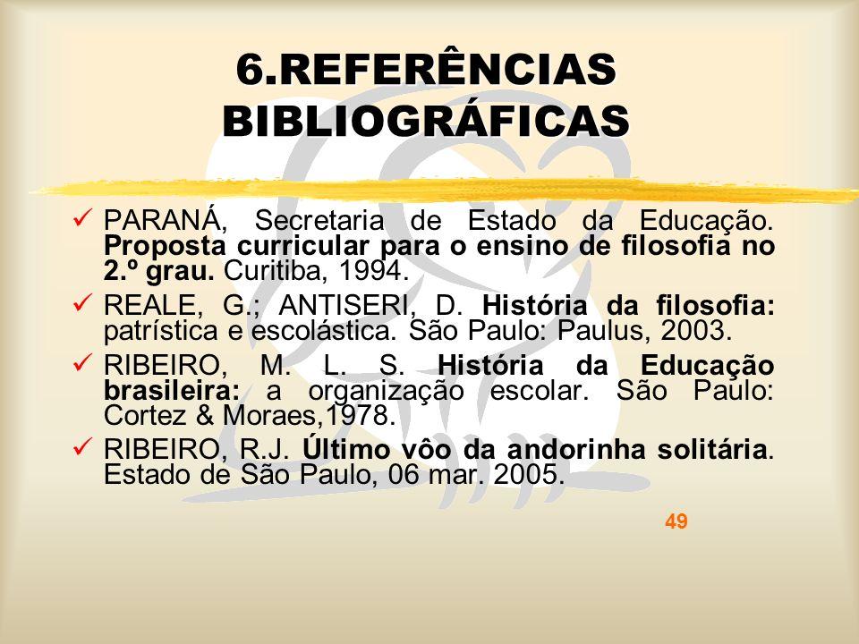 49 6.REFERÊNCIAS BIBLIOGRÁFICAS PARANÁ, Secretaria de Estado da Educação. Proposta curricular para o ensino de filosofia no 2.º grau. Curitiba, 1994.