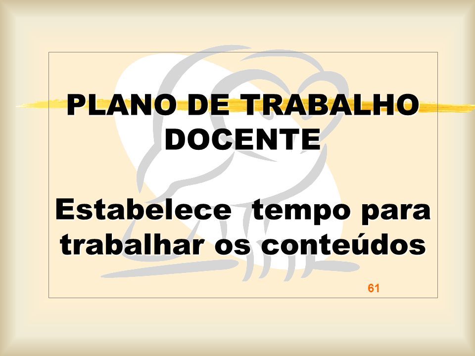 PLANO DE TRABALHO DOCENTE Estabelece tempo para trabalhar os conteúdos 61