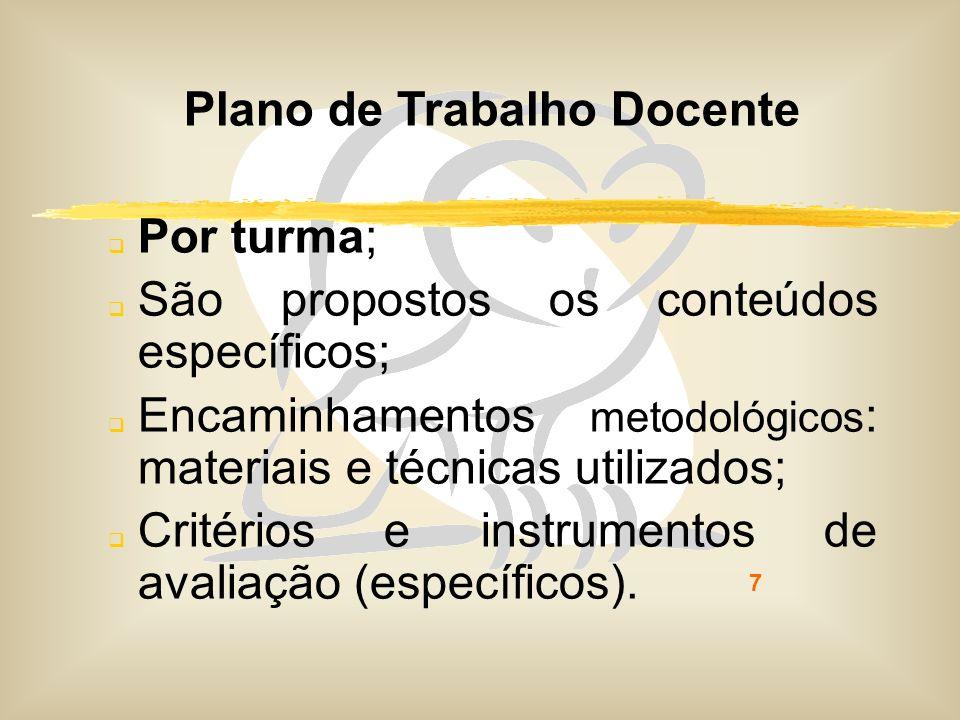 7 Plano de Trabalho Docente Por turma; São propostos os conteúdos específicos; Encaminhamentos metodológicos : materiais e técnicas utilizados; Critér