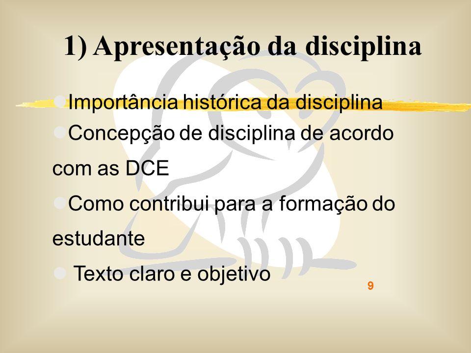 9 1) Apresentação da disciplina Importância histórica da disciplina Concepção de disciplina de acordo com as DCE Como contribui para a formação do est