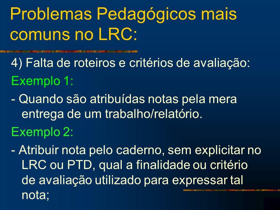 Problemas Pedagógicos mais comuns no LRC: 4) Falta de roteiros e critérios de avaliação: Exemplo 1: - Quando são atribuídas notas pela mera entrega de um trabalho/relatório.
