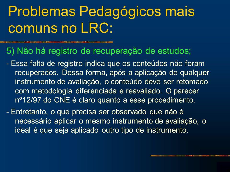 Problemas Pedagógicos mais comuns no LRC: 5) Não há registro de recuperação de estudos; - Essa falta de registro indica que os conteúdos não foram recuperados.