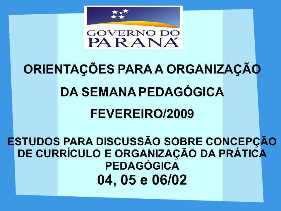ORIENTAÇÕES PARA A ORGANIZAÇÃO DA SEMANA PEDAGÓGICA FEVEREIRO/2009 ESTUDOS PARA DISCUSSÃO SOBRE CONCEPÇÃO DE CURRÍCULO E ORGANIZAÇÃO DA PRÁTICA PEDAGÓ
