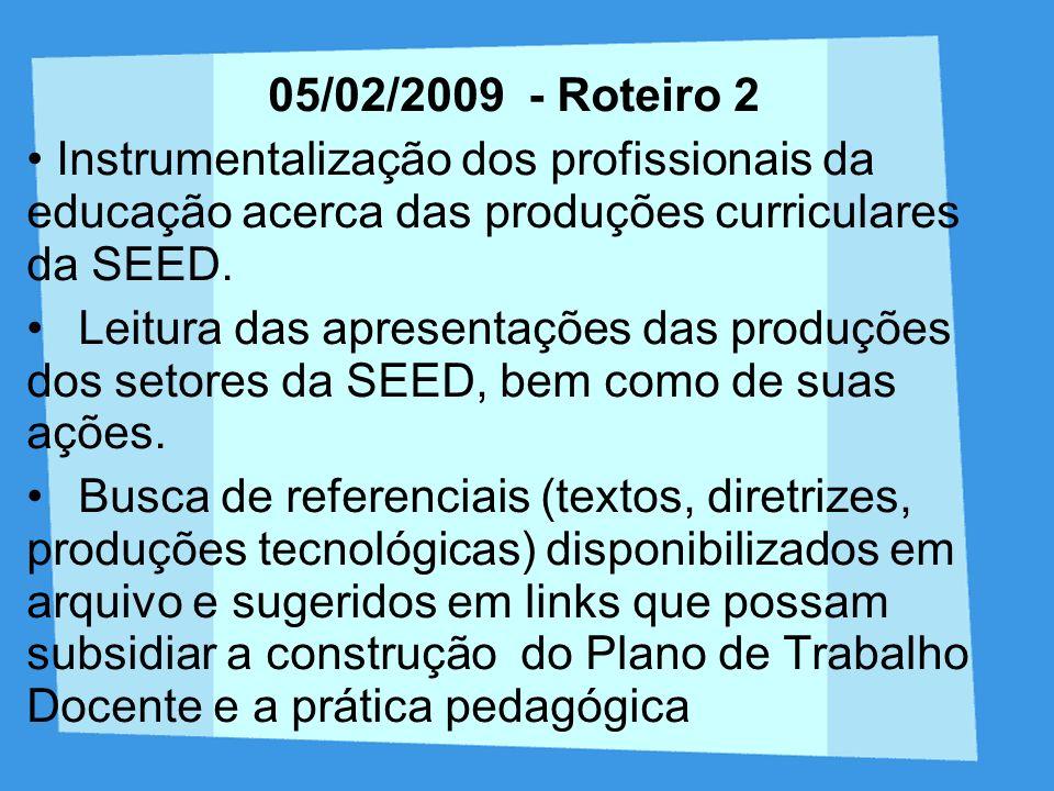 05/02/2009 - Roteiro 2 Instrumentalização dos profissionais da educação acerca das produções curriculares da SEED. Leitura das apresentações das produ