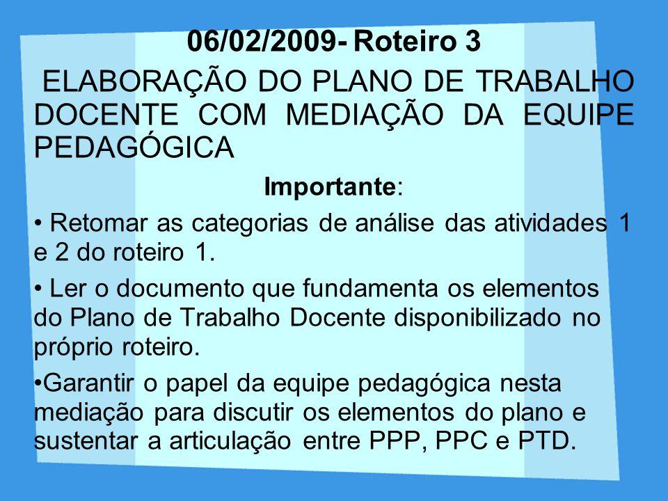 06/02/2009- Roteiro 3 ELABORAÇÃO DO PLANO DE TRABALHO DOCENTE COM MEDIAÇÃO DA EQUIPE PEDAGÓGICA Importante: Retomar as categorias de análise das ativi